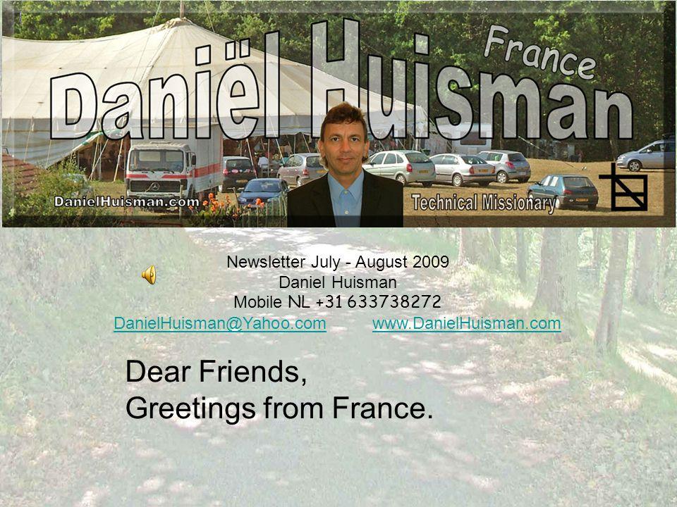 Newsletter July - August 2009 Daniel Huisman Mobile NL +31 633738272 DanielHuisman@Yahoo.comDanielHuisman@Yahoo.com www.DanielHuisman.comwww.DanielHui