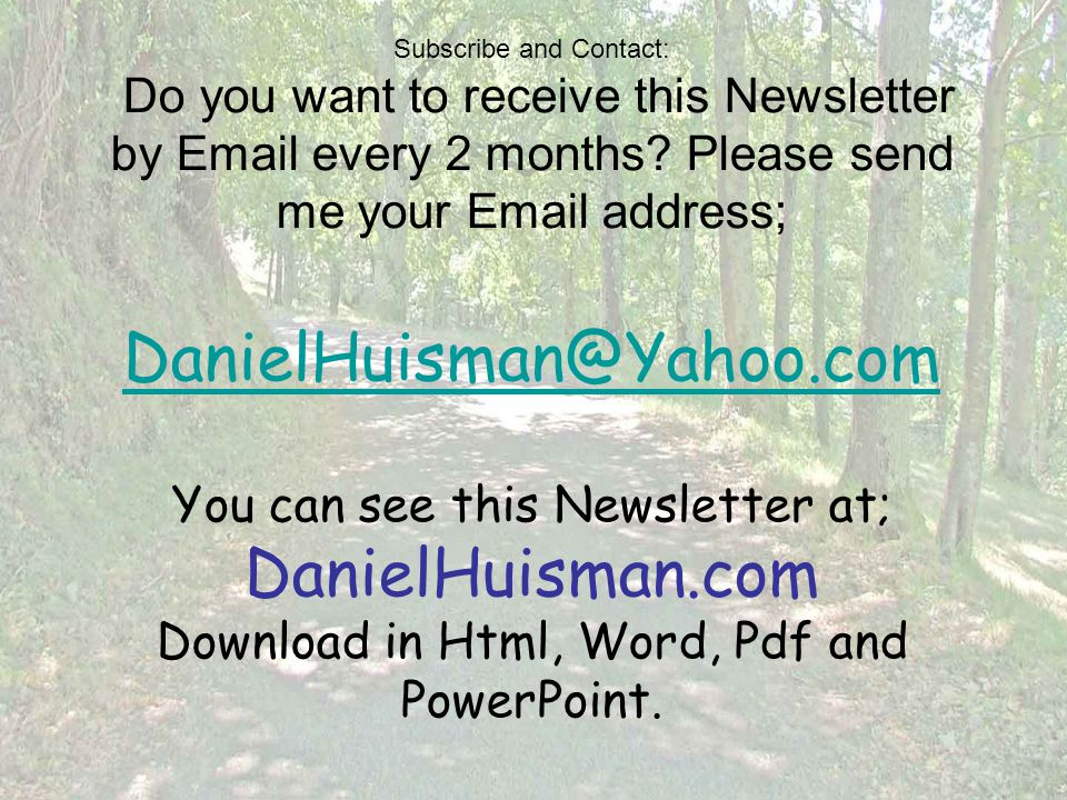 Subscribe and Contact: Do you want to receive this Newsletter by Email every 2 months? Please send me your Email address; DanielHuisman@Yahoo.com You