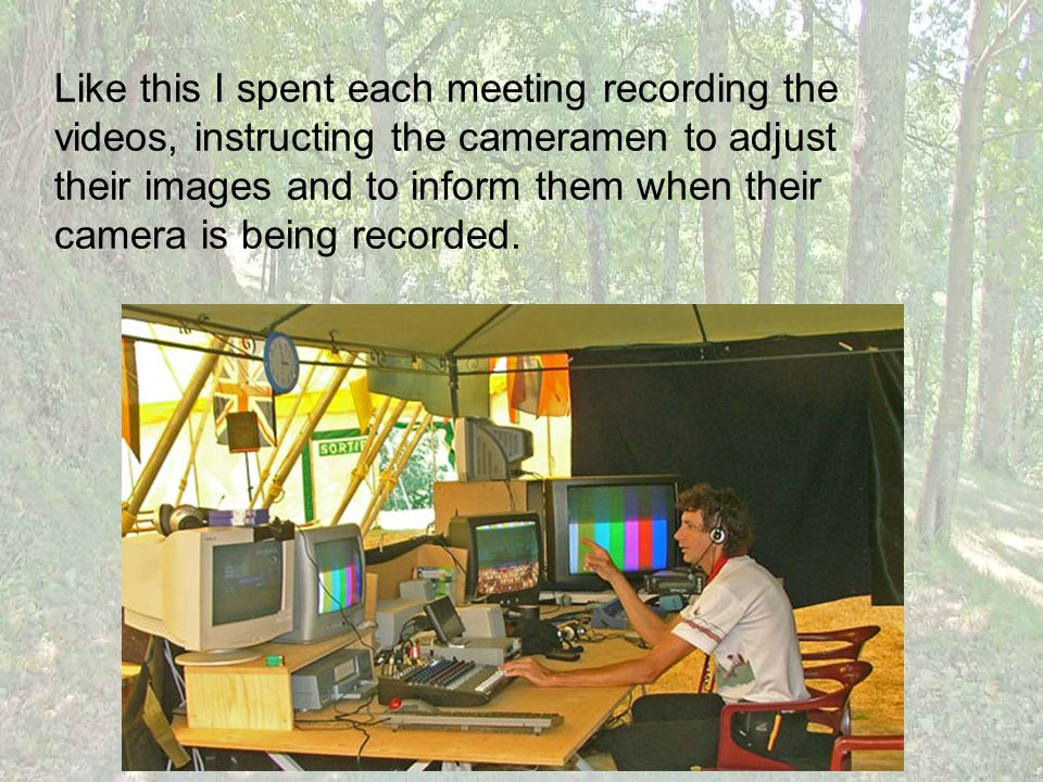 Like this I spent each meeting recording the videos, instructing the cameramen to adjust their images and to inform them when their camera is being re