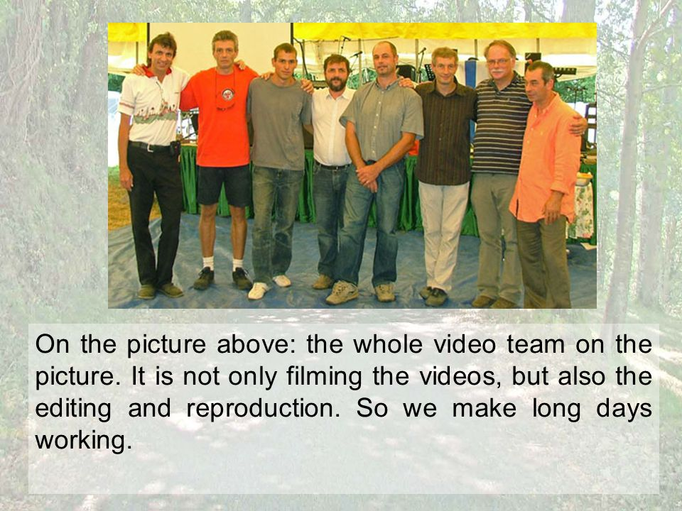 On the picture above: the whole video team on the picture.