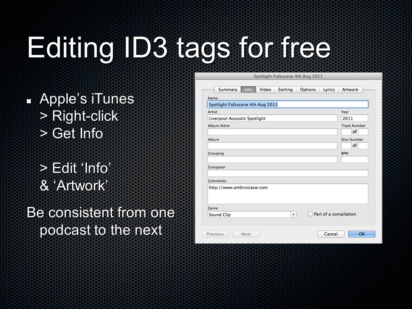 Editing ID3 tags for free Apples iTunes > Right-click > Get Info > Edit Info & Artwork Be consistent from one podcast to the next