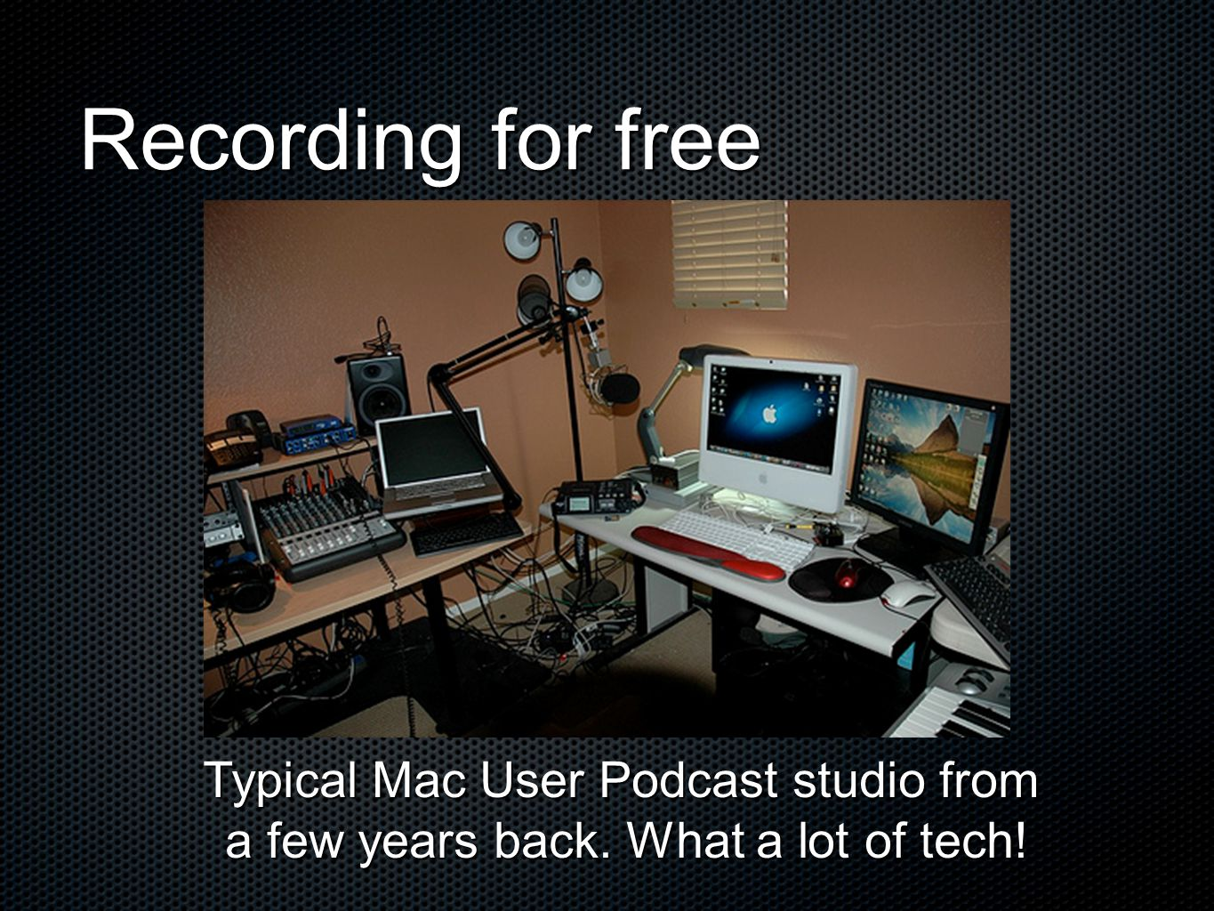 Recording for free Typical Mac User Podcast studio from a few years back. What a lot of tech!