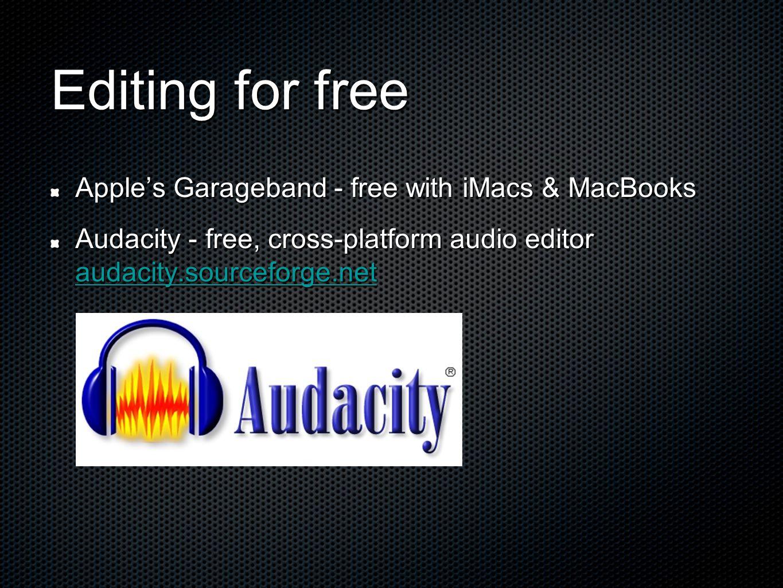 Editing for free Apples Garageband - free with iMacs & MacBooks Audacity - free, cross-platform audio editor audacity.sourceforge.net audacity.sourcef