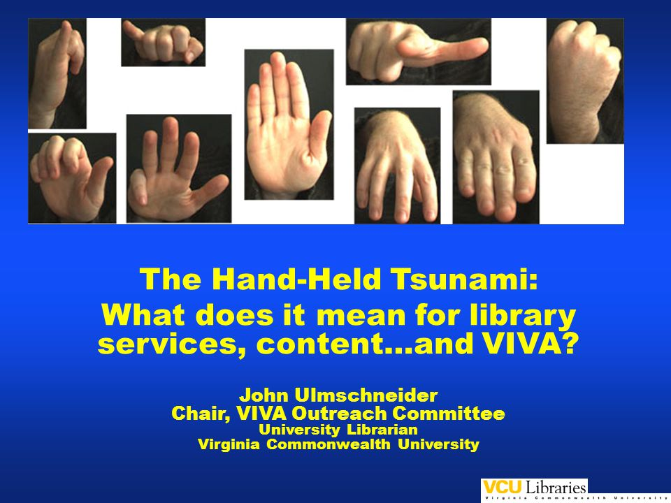 The Hand-Held Tsunami: What does it mean for library services, content…and VIVA.