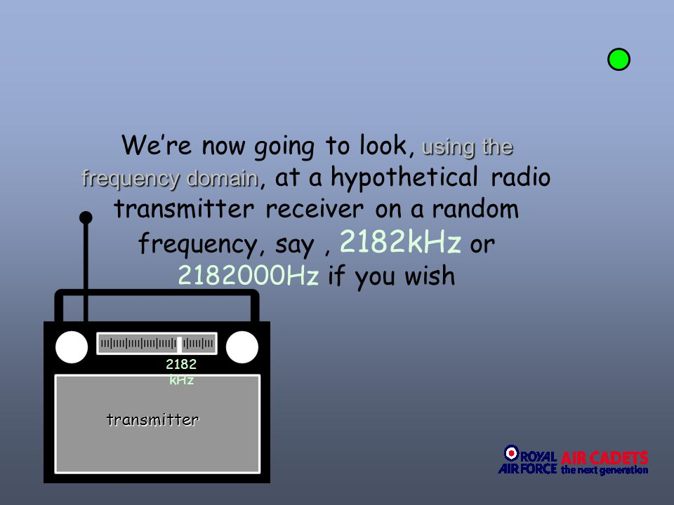using the frequency domain Were now going to look, using the frequency domain, at a hypothetical radio transmitter receiver on a random frequency, say