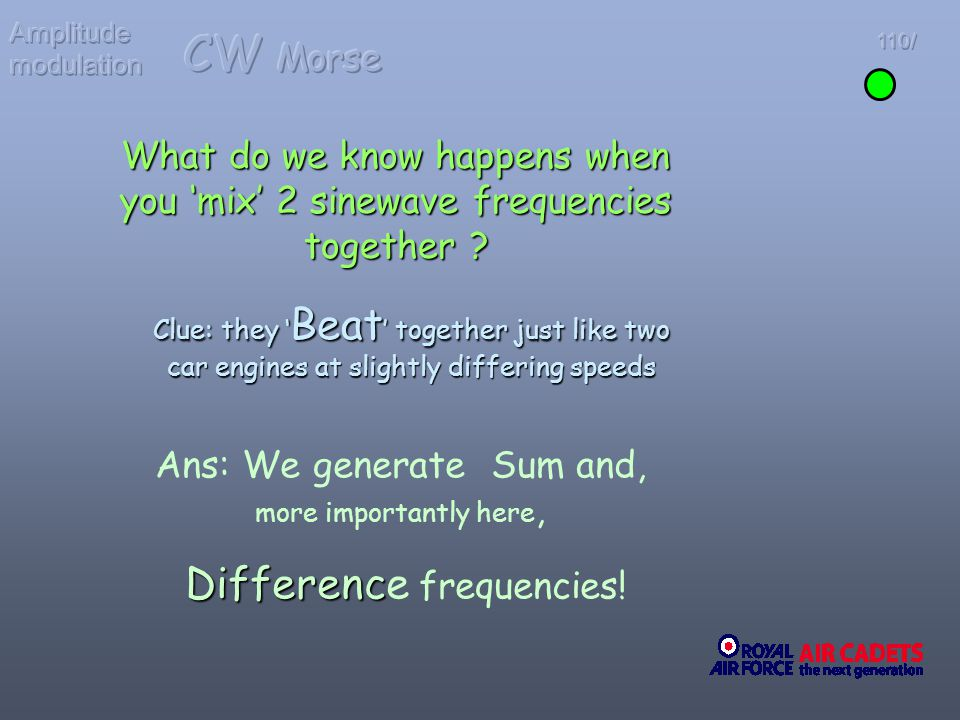 What do we know happens when you mix 2 sinewave frequencies together ? Ans: We generate Sum and, more importantly here, Differenc Difference frequenci