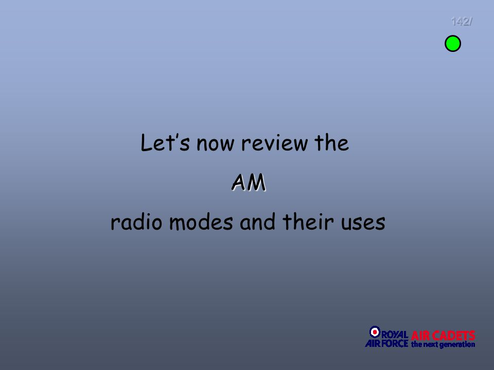 Lets now review the AM radio modes and their uses