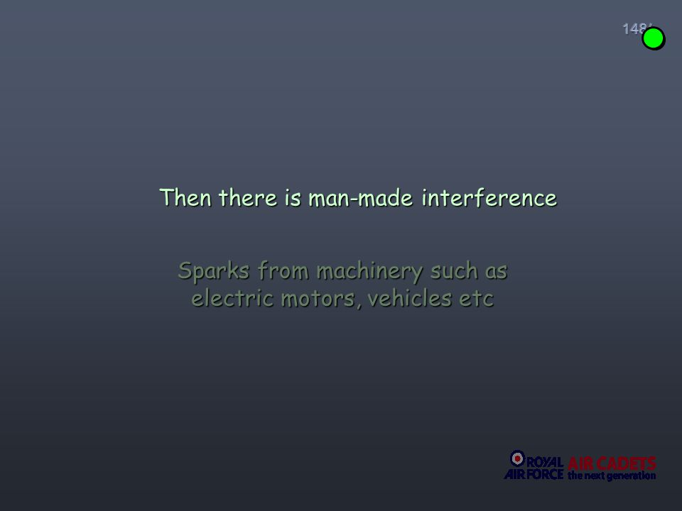 Sparks from machinery such as electric motors, vehicles etc Then there is man-made interference
