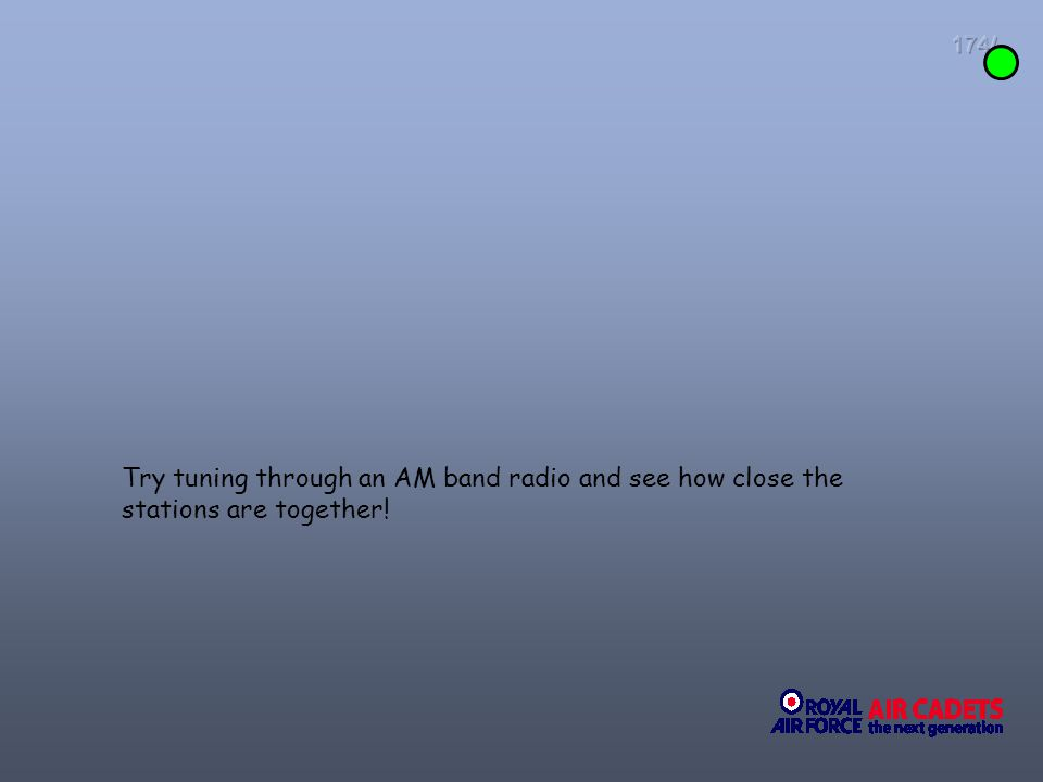 174/ Try tuning through an AM band radio and see how close the stations are together!