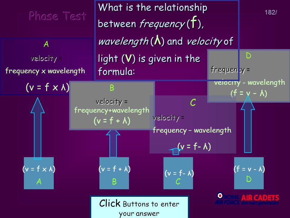 182/ (v = f x λ)(v = f + λ) (v = f- λ) (f = v - λ) D frequency frequency = velocity - wavelength ( f = v - λ ) A velocity velocity = frequency x wavel