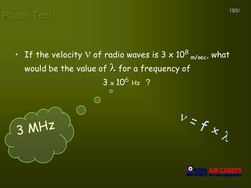 185/ 8If the velocity of radio waves is 3 x 10 8 m/sec, what would be the value of for a frequency of 6 3 x 10 6 Hz ? 3 MHz = f