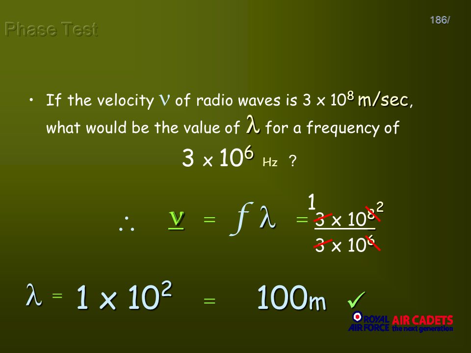 186/ 8 m/secIf the velocity of radio waves is 3 x 10 8 m/sec, what would be the value of for a frequency of 6 3 x 10 6 Hz ? f 8 3 x 10 8 6 3 x 10 6 2