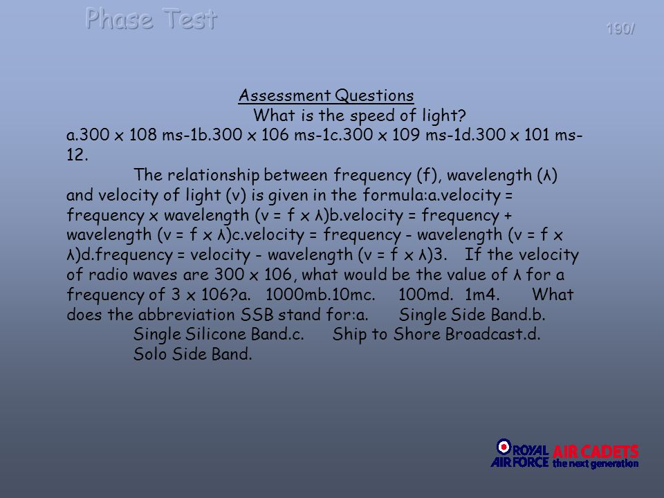 190/ Assessment Questions What is the speed of light? a.300 x 108 ms-1b.300 x 106 ms-1c.300 x 109 ms-1d.300 x 101 ms- 12. The relationship between fre