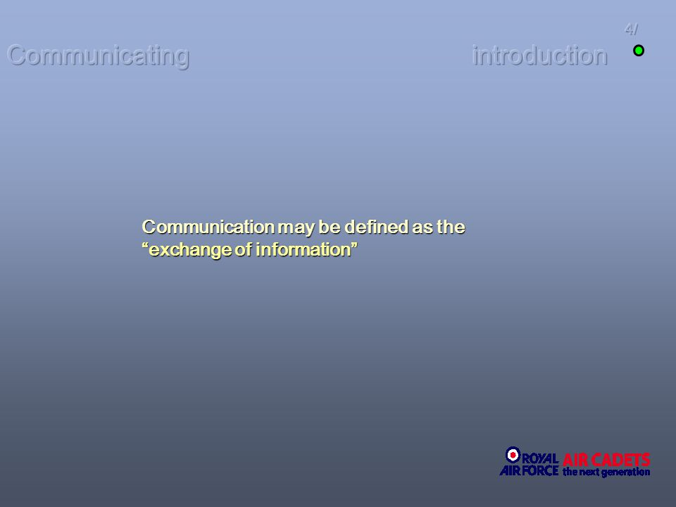 Communication may be defined as the exchange of information