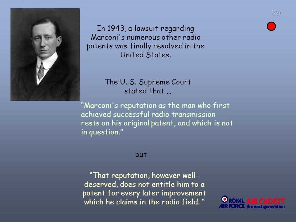82/ Marconi's reputation as the man who first achieved successful radio transmission rests on his original patent, and which is not in question. The U