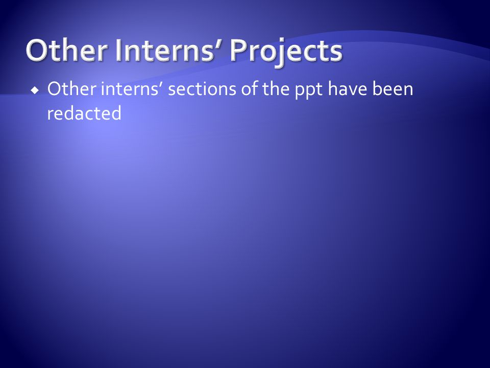 Other interns sections of the ppt have been redacted