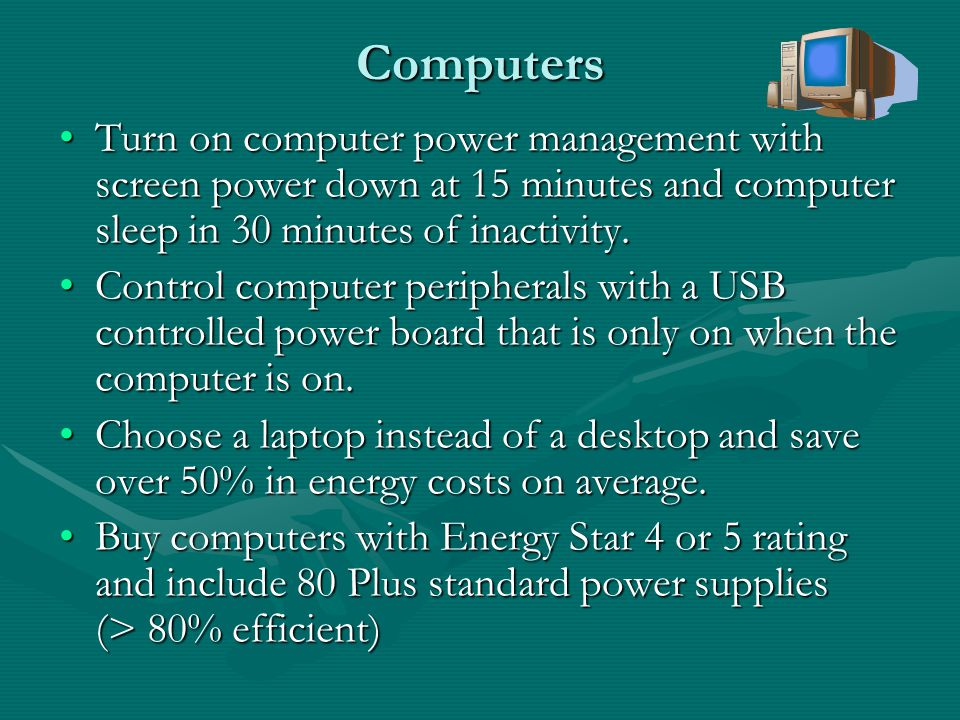 Sample Computer Saving Choices Computer Type Year Power Used for 45 hours / week in kWh Year Power Cost @ $0.16/kWhSavings Un-optimized Dual Core Desktop503$80 Energy Star 4 Desktop239$38$42 Energy Star 4 Laptop109$17$63 Netbook37$6$74 To work out your exact savings for your computers see Computer Energy CalculatorComputer Energy Calculator If building an efficient computer see Computer Power Consumption CalculatorComputer Power Consumption Calculator