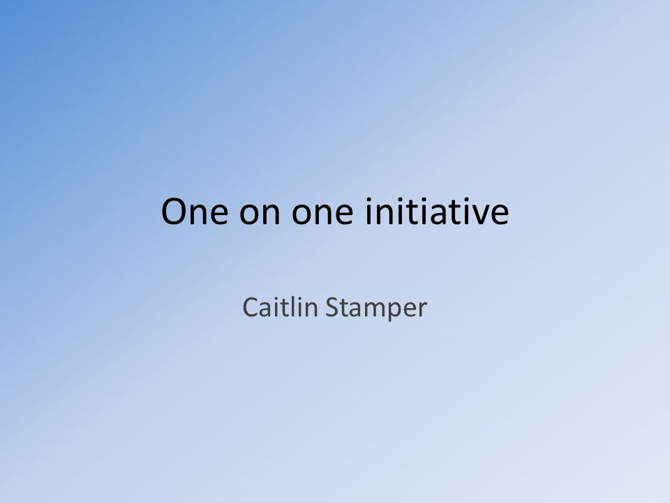 One on one initiative Caitlin Stamper