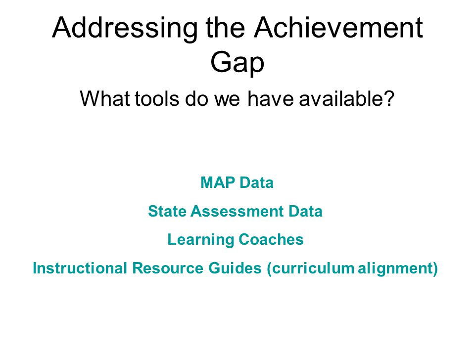 Addressing the Achievement Gap What tools do we have available.