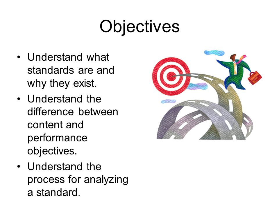Objectives Understand what standards are and why they exist.