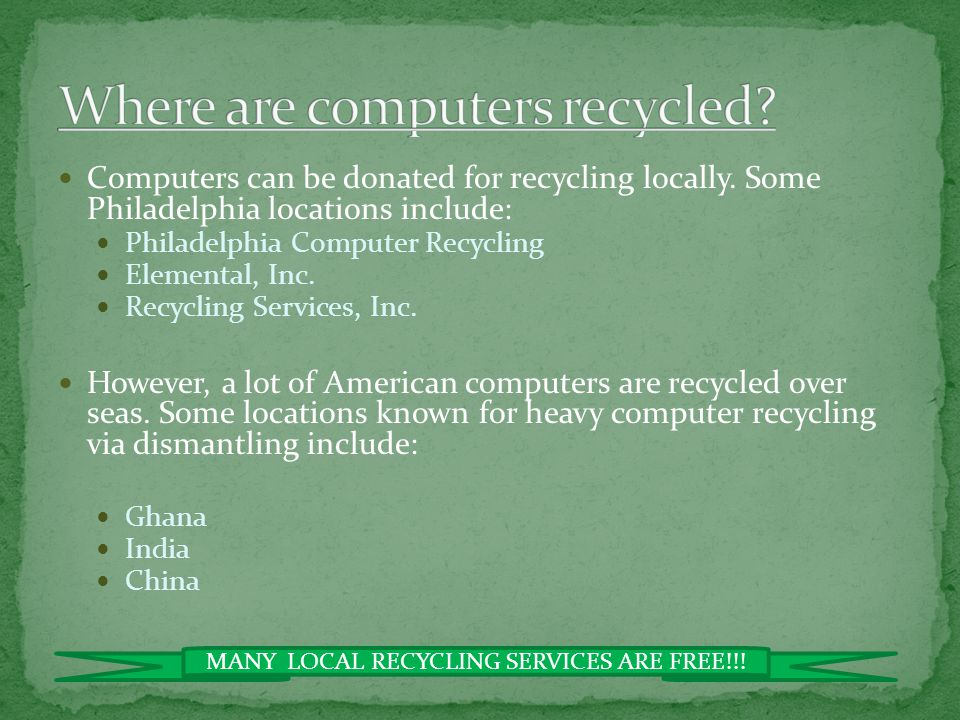 Computer recycling refers to the reuse of computers including: Passing an unwanted computer over to a new user Having a computer dismantled where its material can be used to produce new products