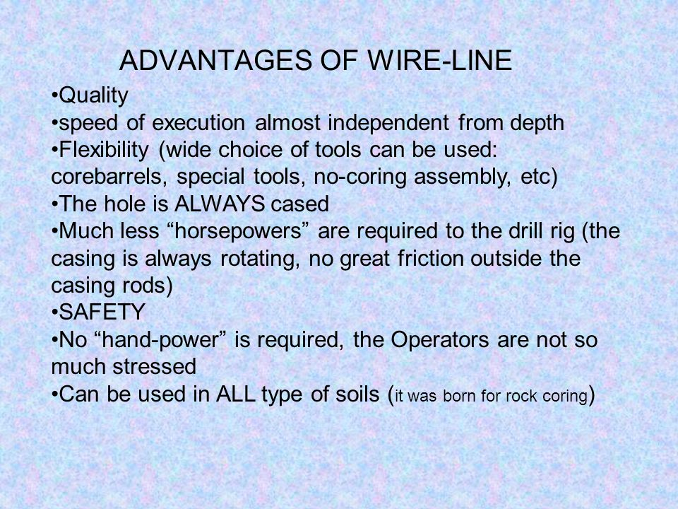 ADVANTAGES OF WIRE-LINE C P T W D: CONE PENETRATION TEST WHILE DRILLING (uses wire-line) NEARSHORE/OFFSHORE GEOTECHNICAL SURVEYS