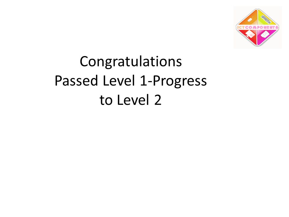 Congratulations Passed Level 1-Progress to Level 2