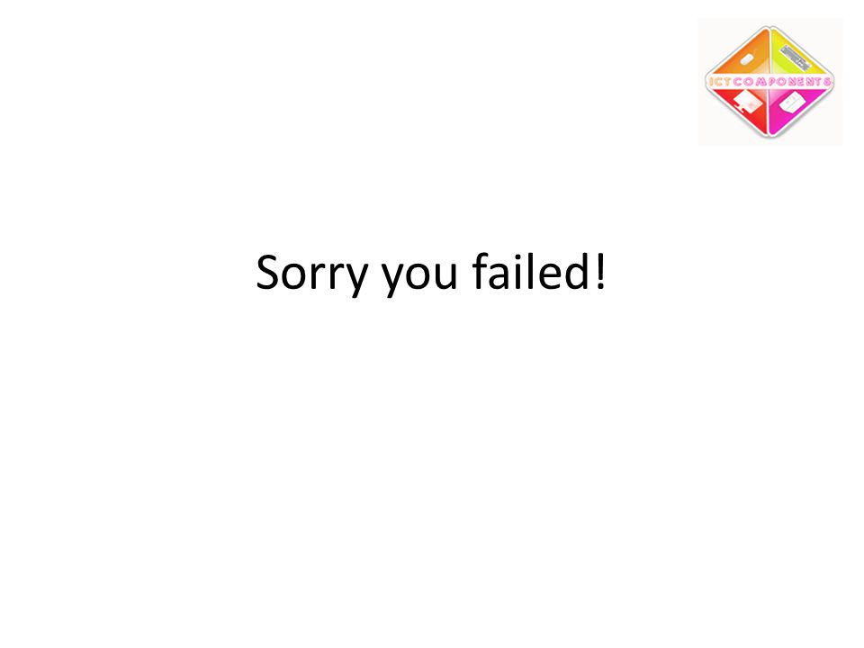 Sorry you failed!