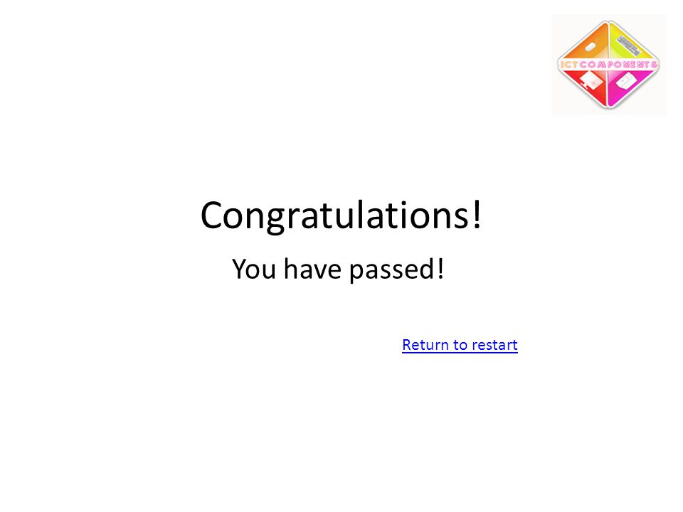 Congratulations! You have passed! Return to restart