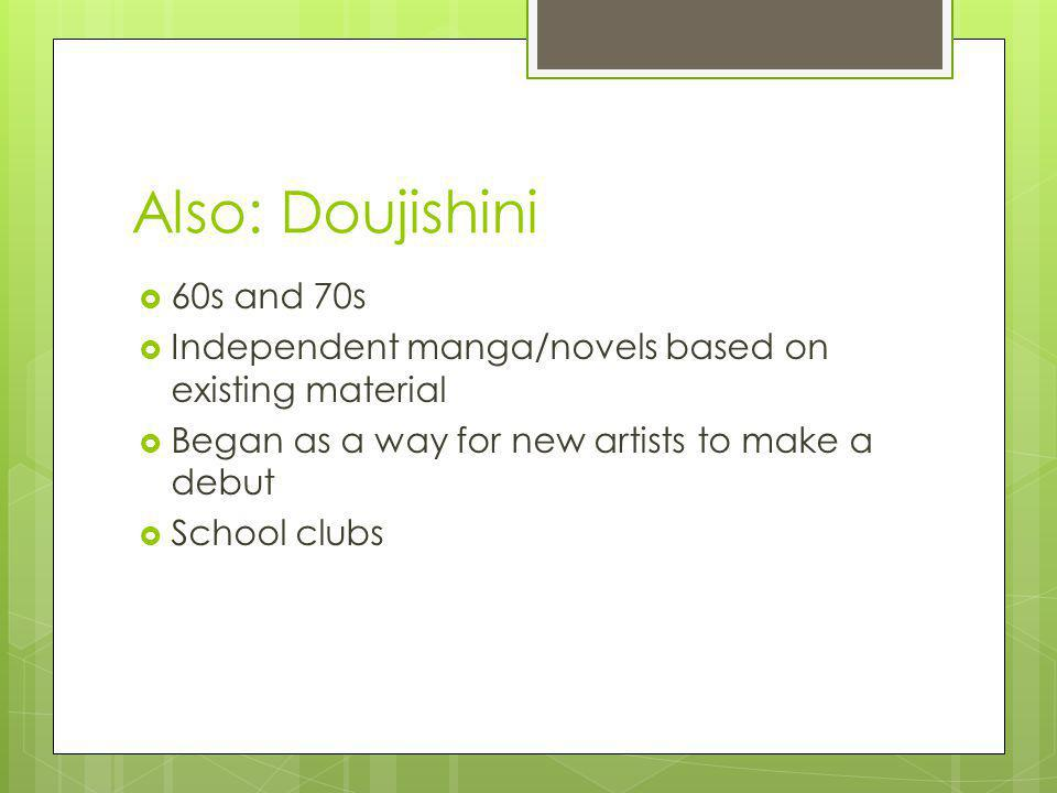 Also: Doujishini 60s and 70s Independent manga/novels based on existing material Began as a way for new artists to make a debut School clubs