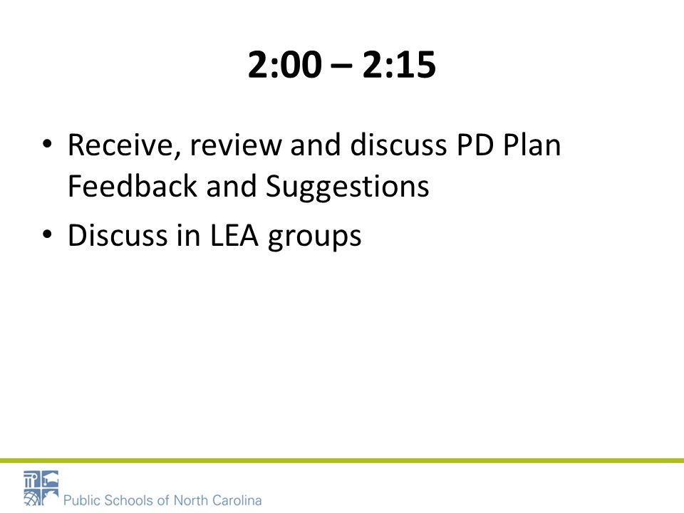 2:00 – 2:15 Receive, review and discuss PD Plan Feedback and Suggestions Discuss in LEA groups