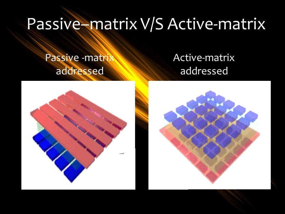 Passive–matrix V/S Active-matrix Passive -matrix addressed Active-matrix addressed