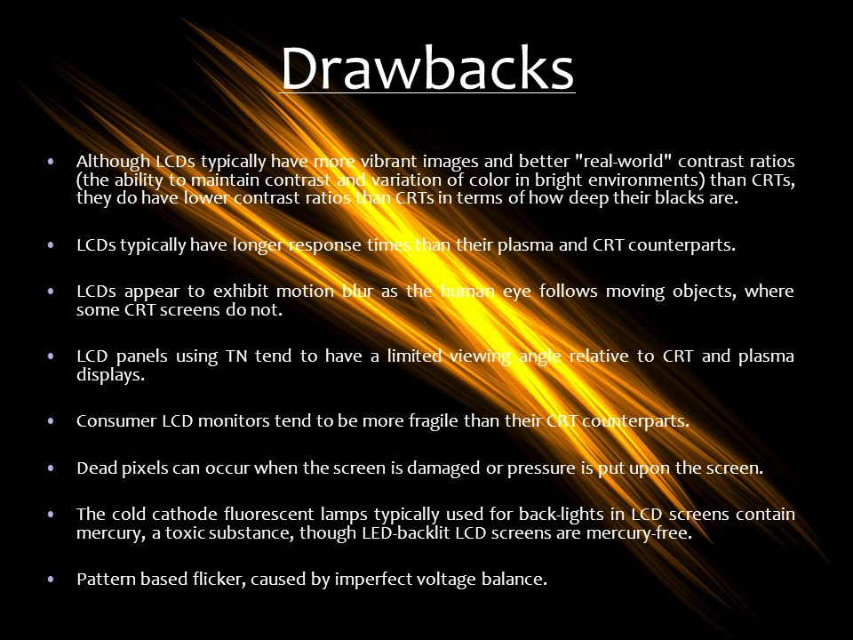 Drawbacks Although LCDs typically have more vibrant images and better