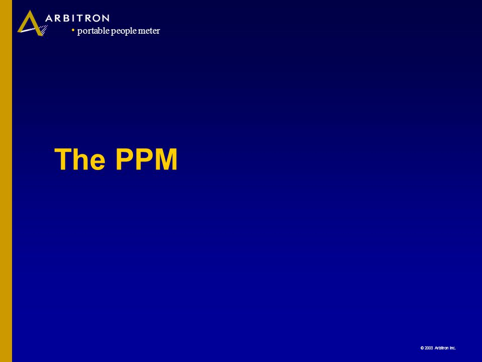 © 2003 Arbitron Inc. portable people meter The PPM
