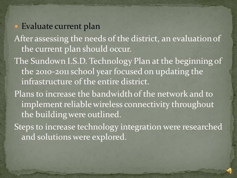 Evaluate current plan After assessing the needs of the district, an evaluation of the current plan should occur.