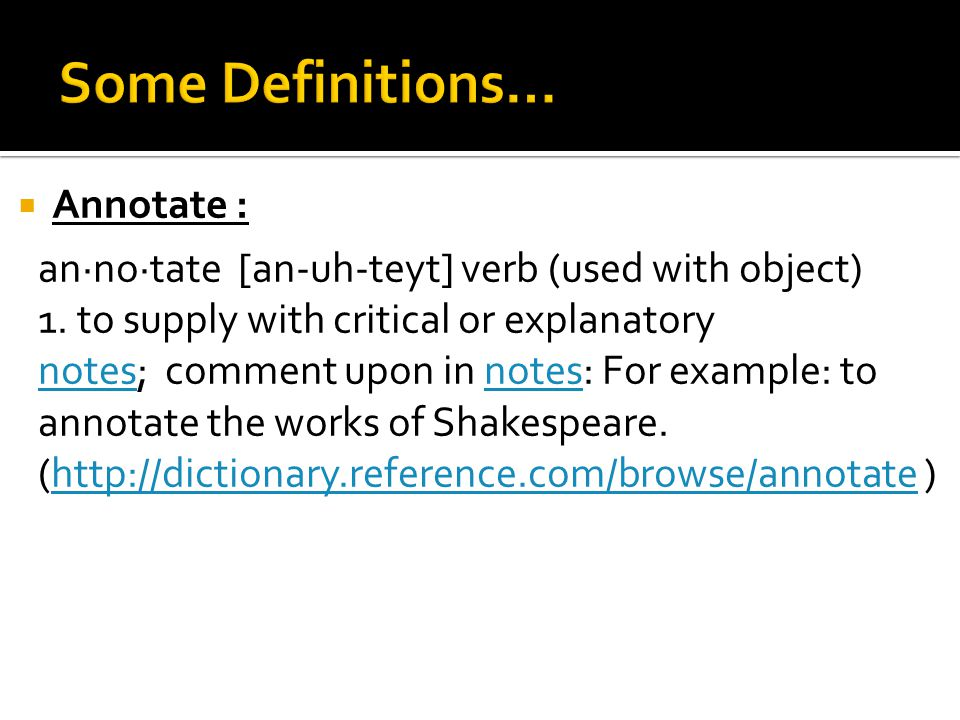 Annotate : an·no·tate [an-uh-teyt] verb (used with object) 1.