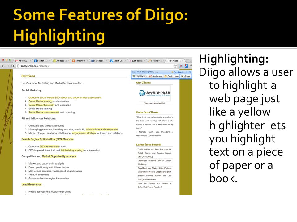 Highlighting: Diigo allows a user to highlight a web page just like a yellow highlighter lets you highlight text on a piece of paper or a book.
