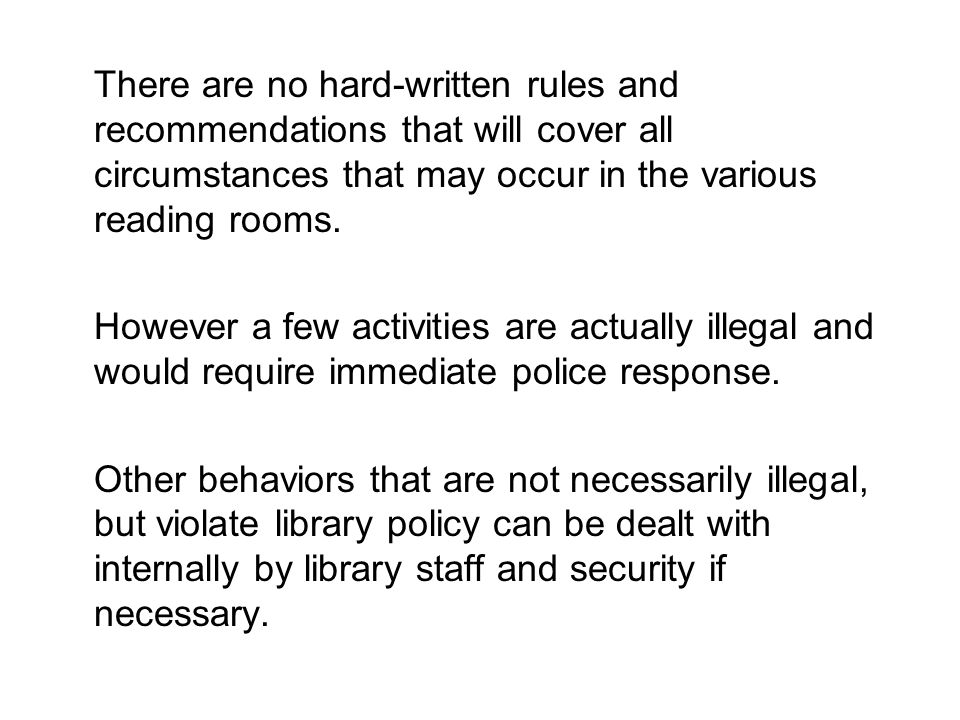 There are no hard-written rules and recommendations that will cover all circumstances that may occur in the various reading rooms.