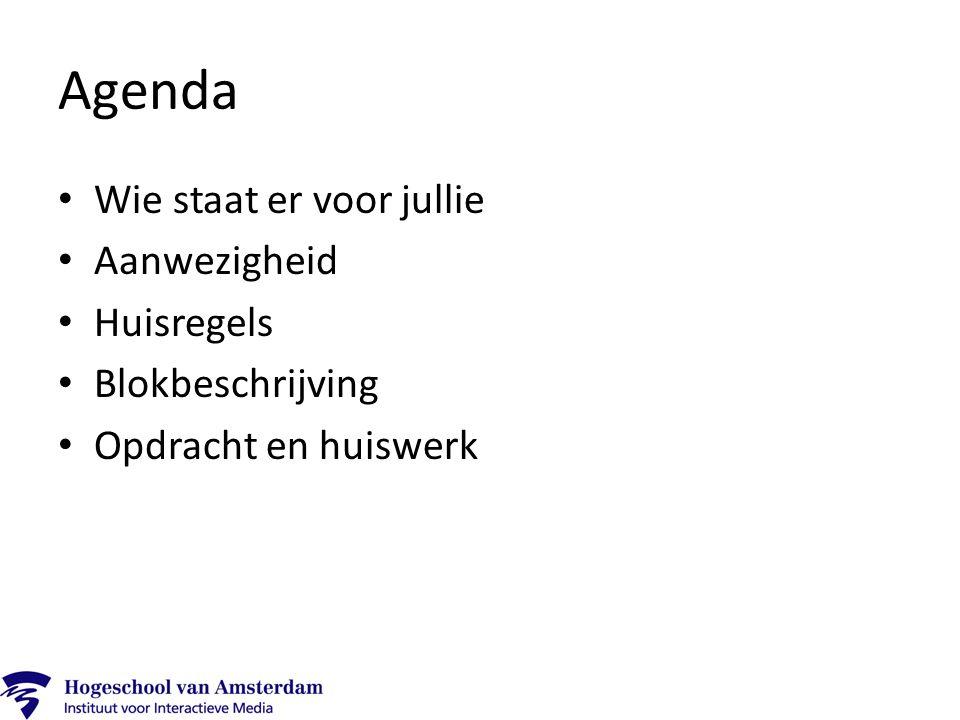 Agenda Wie staat er voor jullie Aanwezigheid Huisregels Blokbeschrijving Opdracht en huiswerk
