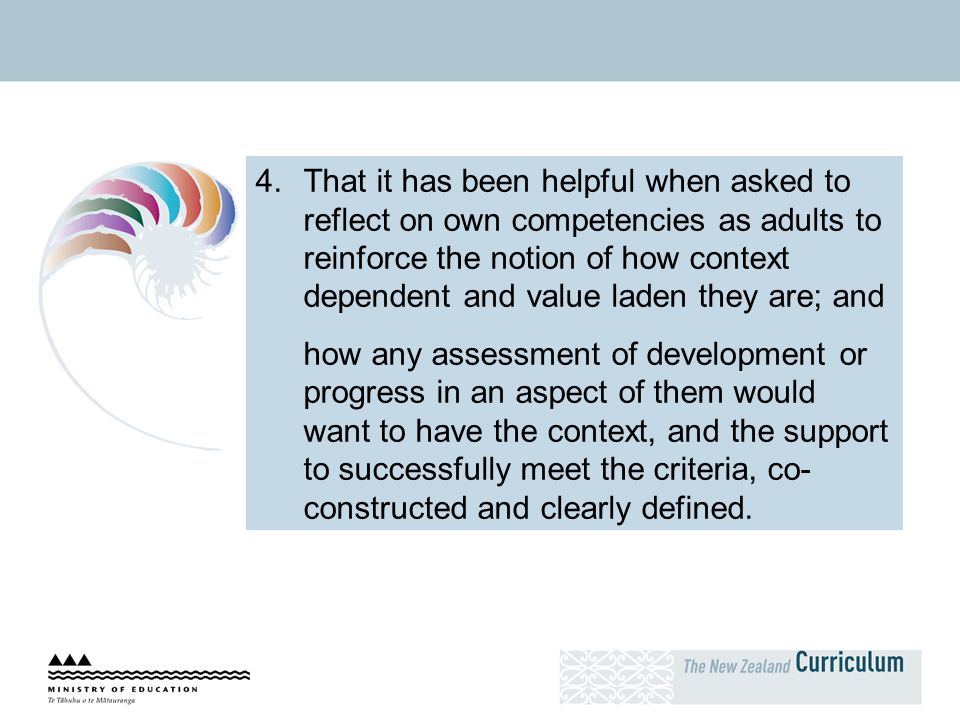 4.That it has been helpful when asked to reflect on own competencies as adults to reinforce the notion of how context dependent and value laden they a
