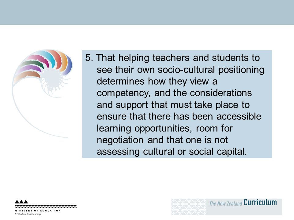 5. That helping teachers and students to see their own socio-cultural positioning determines how they view a competency, and the considerations and su