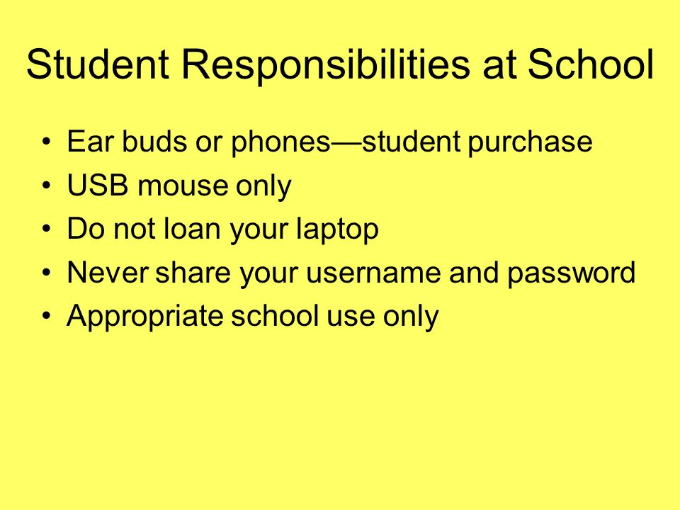 Student Responsibilities at School Ear buds or phonesstudent purchase USB mouse only Do not loan your laptop Never share your username and password Ap