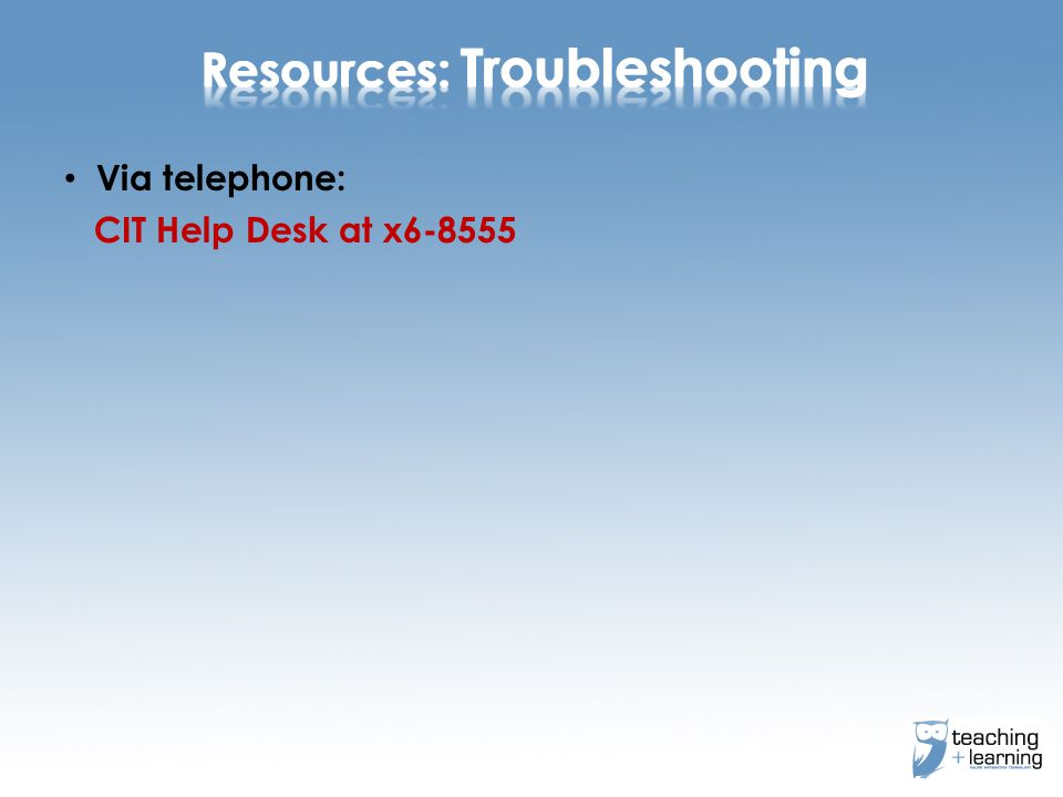 Via telephone: CIT Help Desk at x6-8555