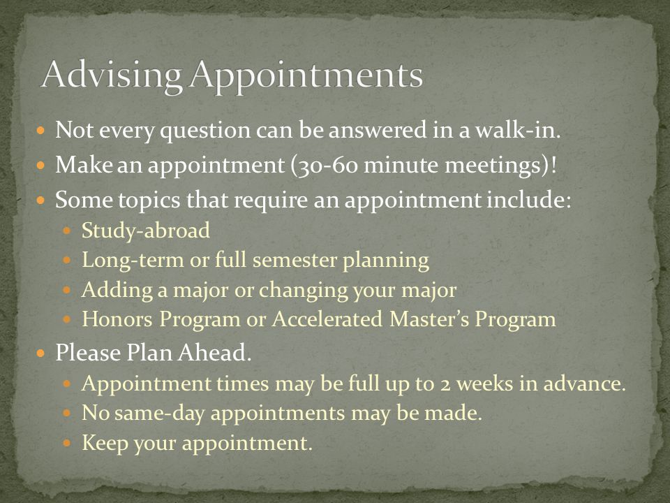 Not every question can be answered in a walk-in. Make an appointment (30-60 minute meetings)! Some topics that require an appointment include: Study-a