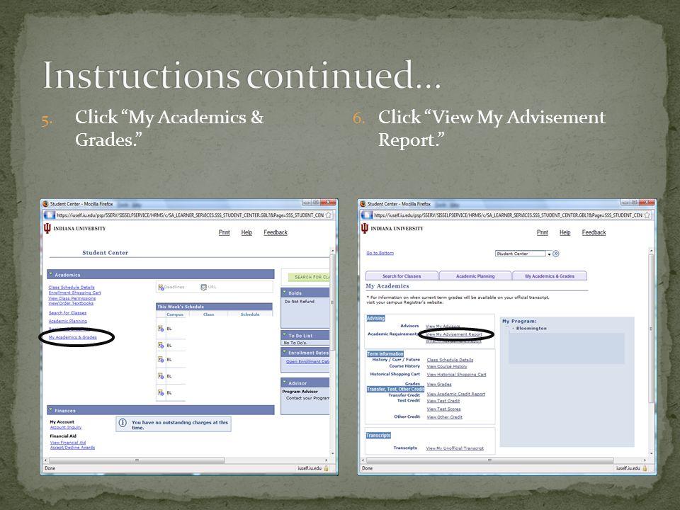 5. Click My Academics & Grades. 6. Click View My Advisement Report.