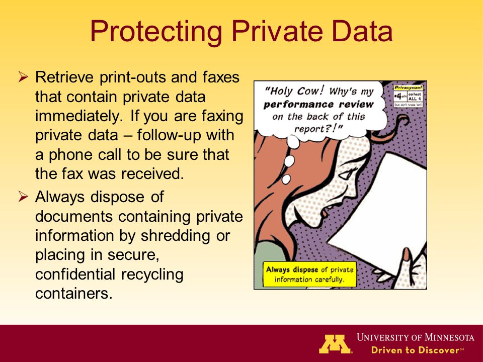 Protecting Private Data Retrieve print-outs and faxes that contain private data immediately.