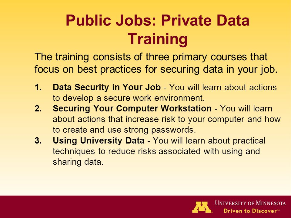 Public Jobs: Private Data Training The training consists of three primary courses that focus on best practices for securing data in your job.