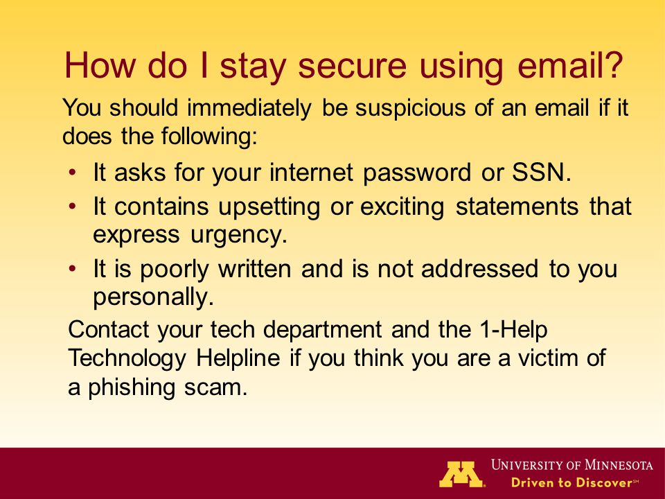 How do I stay secure using email? It asks for your internet password or SSN. It contains upsetting or exciting statements that express urgency. It is