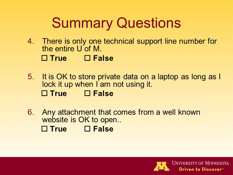 Summary Questions 4.There is only one technical support line number for the entire U of M.