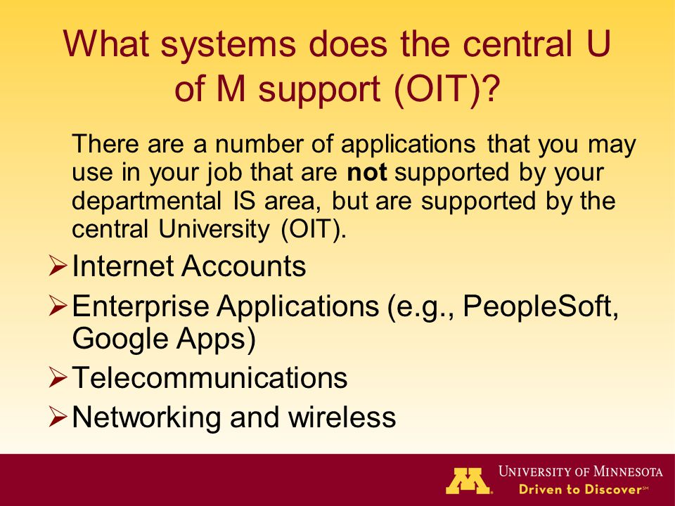 What systems does the central U of M support (OIT)? There are a number of applications that you may use in your job that are not supported by your dep